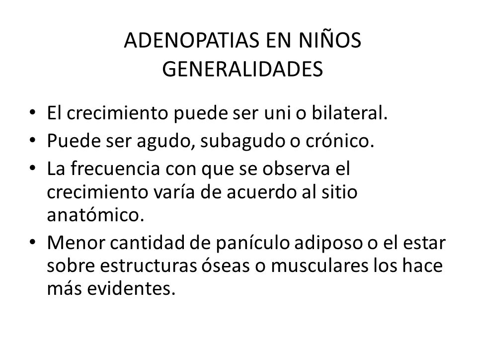 ADENOPATIAS PERIFERICAS FRECUENCIA Cervical Axilar Inguinal Epitroclear Supraclavicular Generalizada 81% 9% 6% 2% 1%
