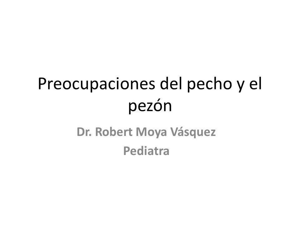 Preocupaciones del pecho y el pezón Dr. Robert Moya Vásquez Pediatra