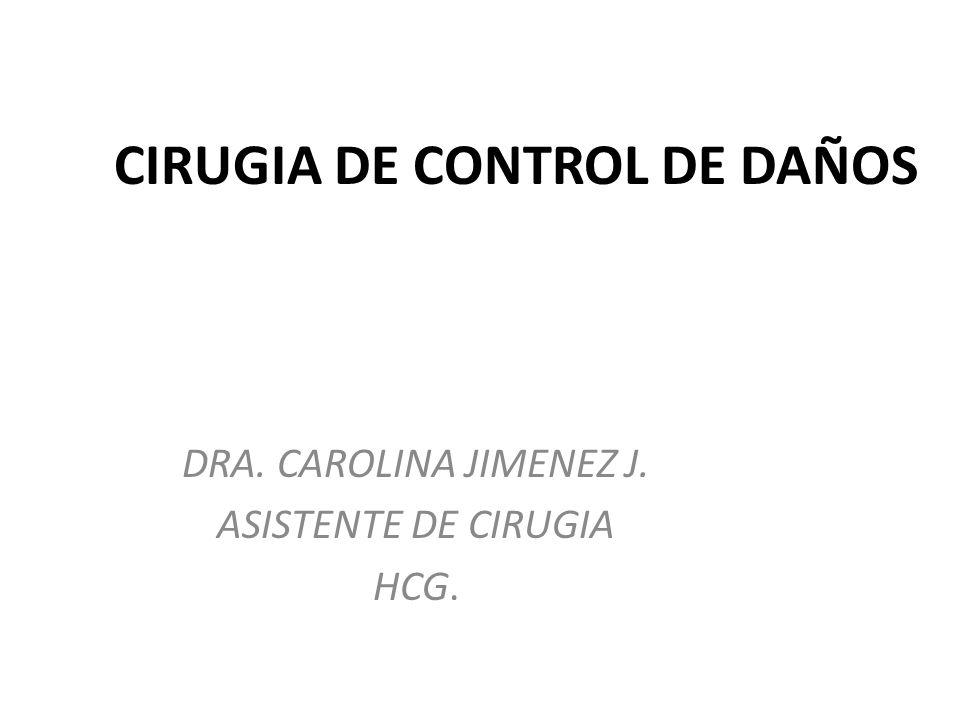 CIRUGIA DE CONTROL DE DAÑOS DRA. CAROLINA JIMENEZ J. ASISTENTE DE CIRUGIA HCG.