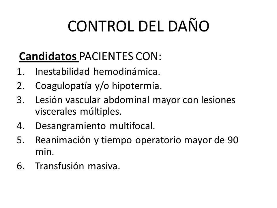 CONTROL DEL DAÑO Candidatos PACIENTES CON: 1.Inestabilidad hemodinámica. 2.Coagulopatía y/o hipotermia. 3.Lesión vascular abdominal mayor con lesiones