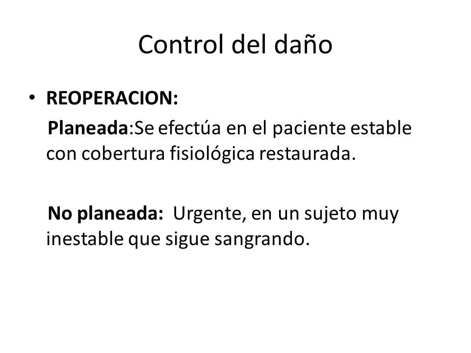 Control del daño REOPERACION: Planeada:Se efectúa en el paciente estable con cobertura fisiológica restaurada. No planeada: Urgente, en un sujeto muy