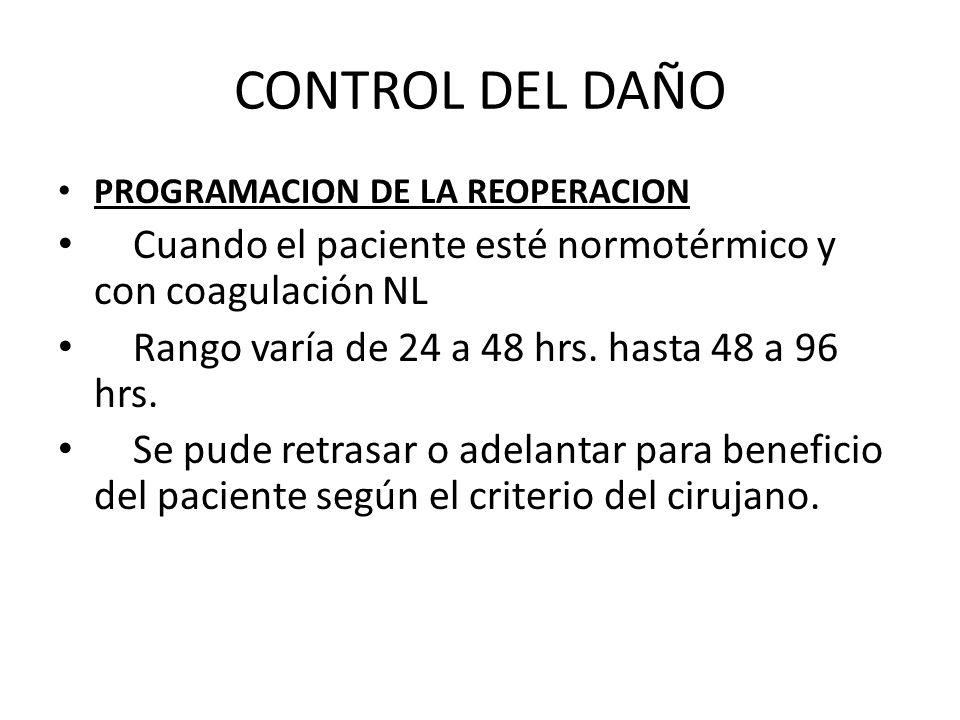 CONTROL DEL DAÑO PROGRAMACION DE LA REOPERACION Cuando el paciente esté normotérmico y con coagulación NL Rango varía de 24 a 48 hrs. hasta 48 a 96 hr