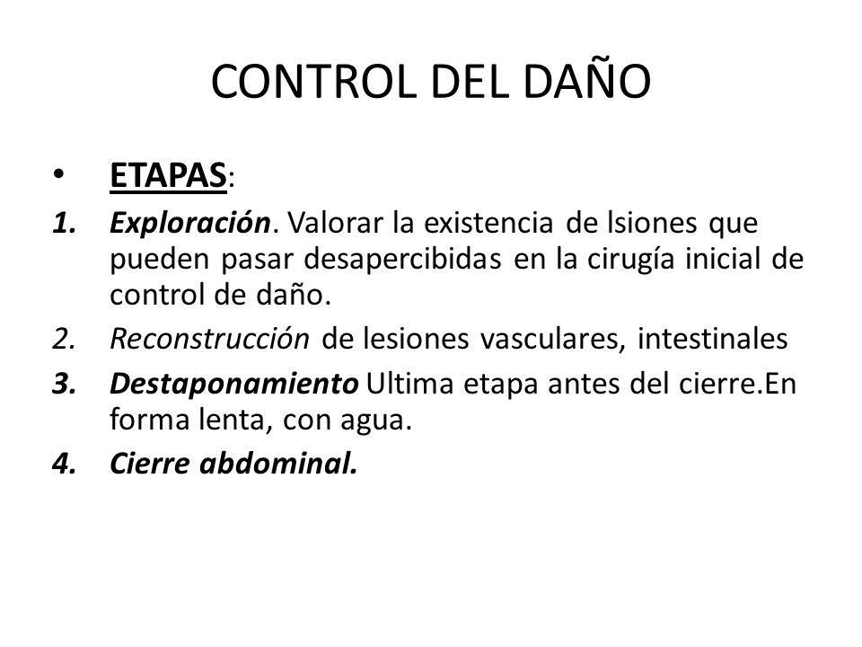 CONTROL DEL DAÑO ETAPAS : 1.Exploración. Valorar la existencia de lsiones que pueden pasar desapercibidas en la cirugía inicial de control de daño. 2.