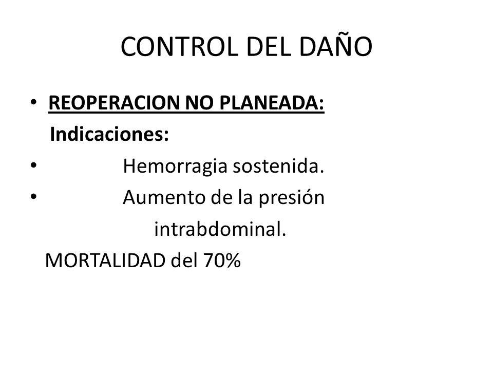 CONTROL DEL DAÑO REOPERACION NO PLANEADA: Indicaciones: Hemorragia sostenida. Aumento de la presión intrabdominal. MORTALIDAD del 70%