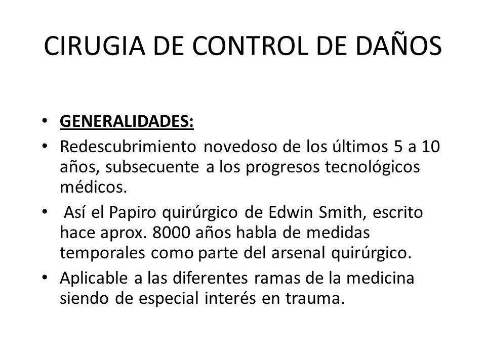 CIRUGIA DE CONTROL DE DAÑOS GENERALIDADES: Redescubrimiento novedoso de los últimos 5 a 10 años, subsecuente a los progresos tecnológicos médicos. Así