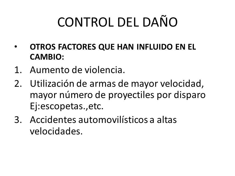 CONTROL DEL DAÑO OTROS FACTORES QUE HAN INFLUIDO EN EL CAMBIO: 1.Aumento de violencia. 2.Utilización de armas de mayor velocidad, mayor número de proy