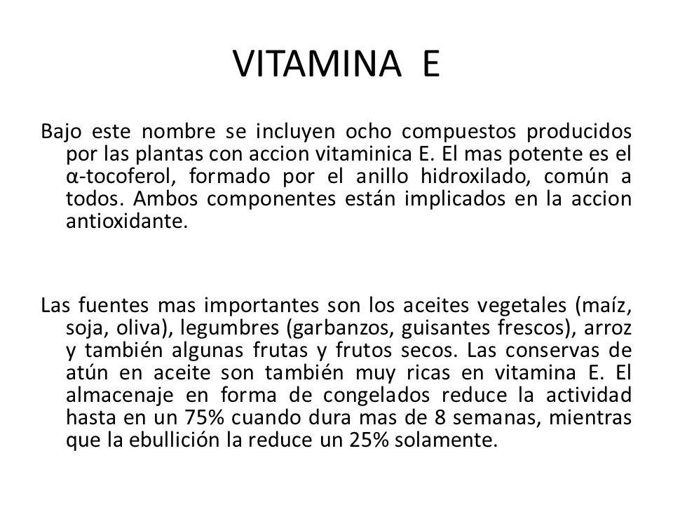 VITAMINA E Bajo este nombre se incluyen ocho compuestos producidos por las plantas con accion vitaminica E. El mas potente es el α-tocoferol, formado