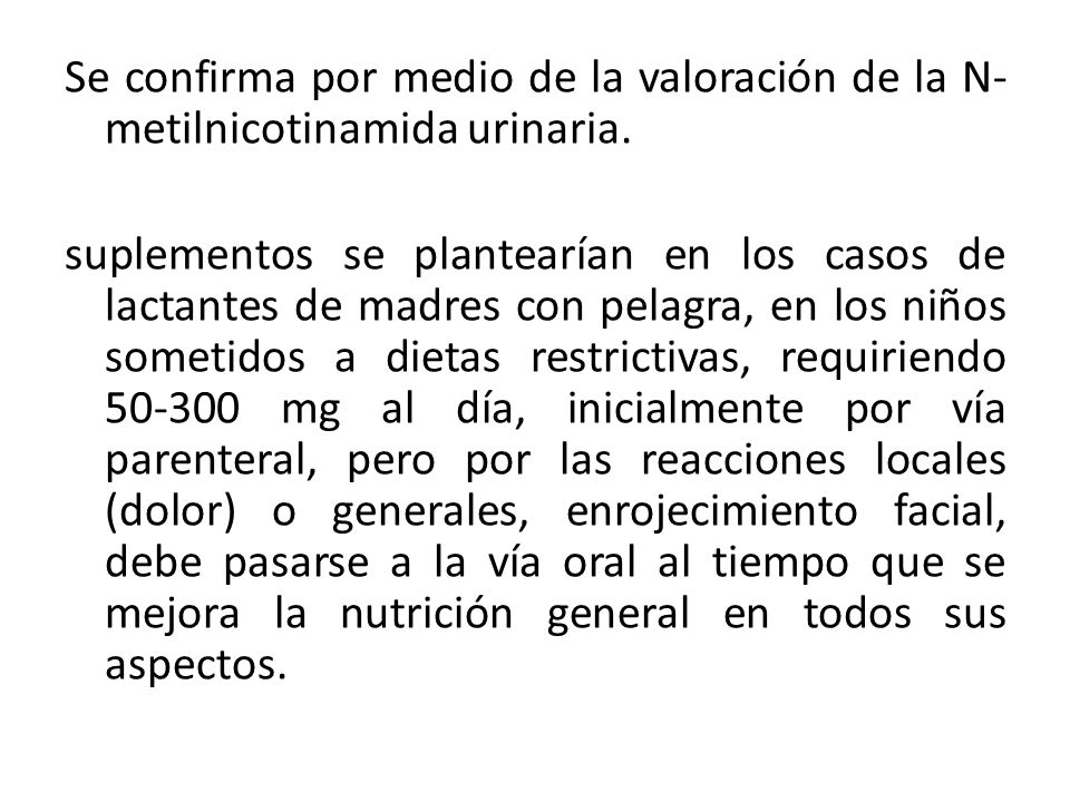 Se confirma por medio de la valoración de la N- metilnicotinamida urinaria. suplementos se plantearían en los casos de lactantes de madres con pelagra