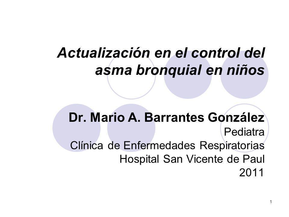 1 Actualización en el control del asma bronquial en niños Dr. Mario A. Barrantes González Pediatra Clínica de Enfermedades Respiratorias Hospital San