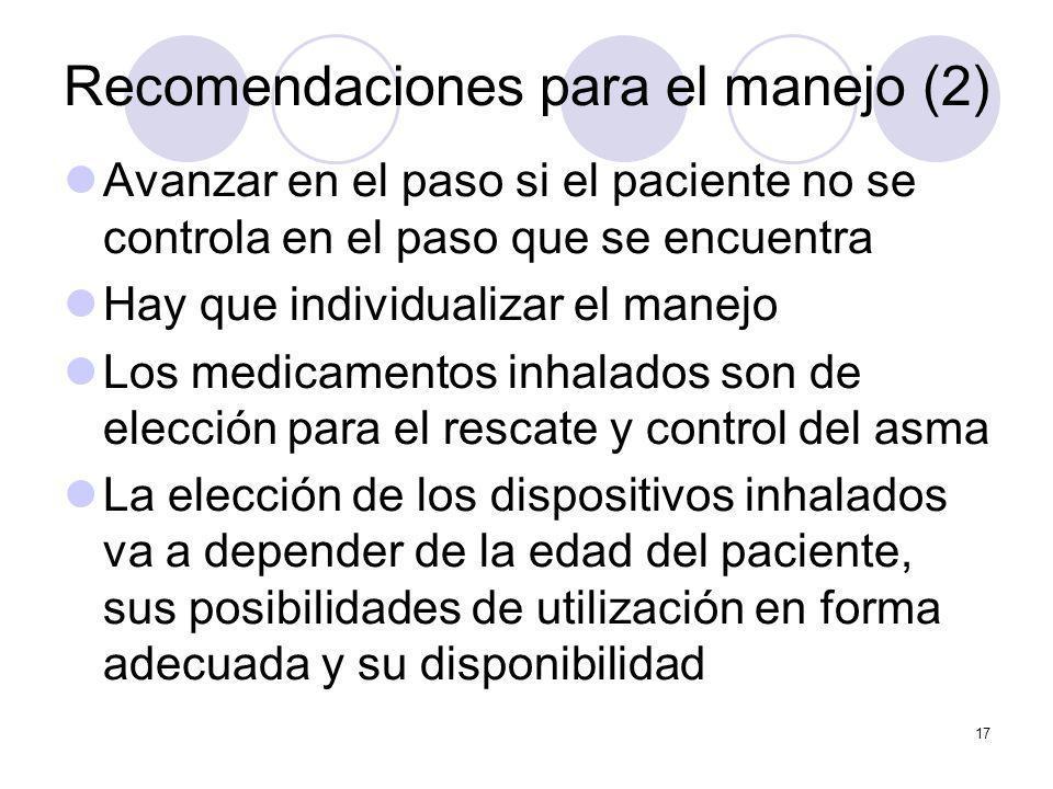 17 Recomendaciones para el manejo (2) Avanzar en el paso si el paciente no se controla en el paso que se encuentra Hay que individualizar el manejo Lo