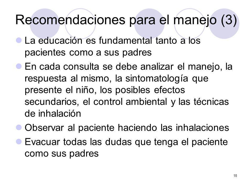 18 Recomendaciones para el manejo (3) La educación es fundamental tanto a los pacientes como a sus padres En cada consulta se debe analizar el manejo,
