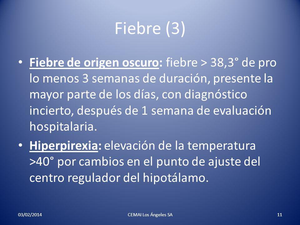 Fiebre (3) Fiebre de origen oscuro: fiebre > 38,3° de pro lo menos 3 semanas de duración, presente la mayor parte de los días, con diagnóstico inciert