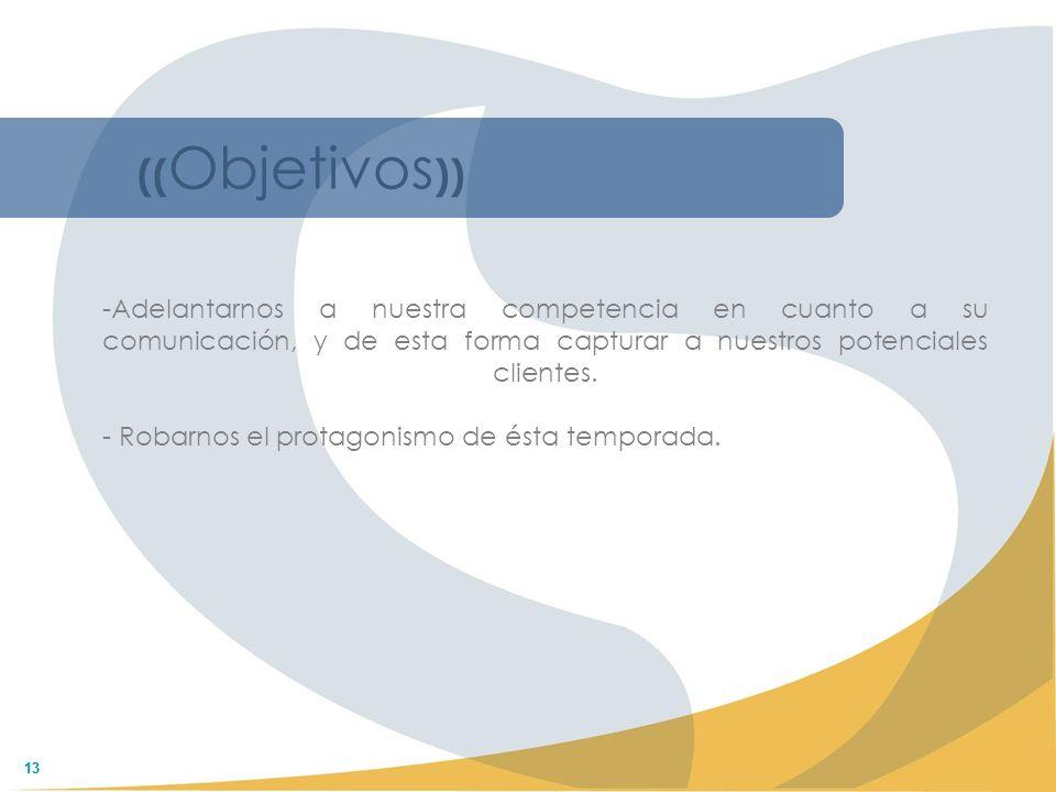 13 (( Objetivos )) -Adelantarnos a nuestra competencia en cuanto a su comunicación, y de esta forma capturar a nuestros potenciales clientes. - Robarn