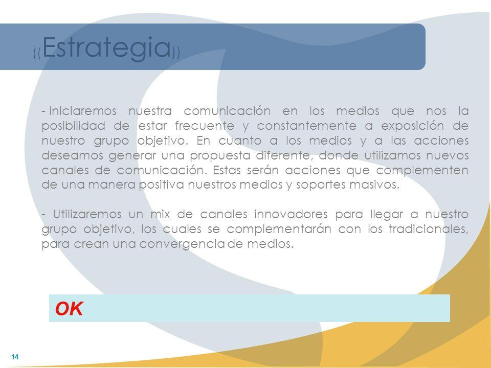 14 (( Estrategia )) - Iniciaremos nuestra comunicación en los medios que nos la posibilidad de estar frecuente y constantemente a exposición de nuestr