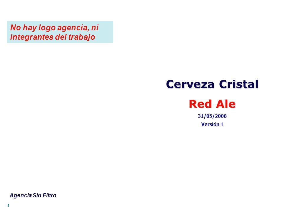 11 Cerveza Cristal Red Ale 31/05/2008 Versión 1 Agencia Sin Filtro No hay logo agencia, ni integrantes del trabajo