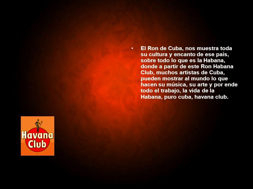El Ron de Cuba, nos muestra toda su cultura y encanto de ese país, sobre todo lo que es la Habana, donde a partir de este Ron Habana Club, muchos arti
