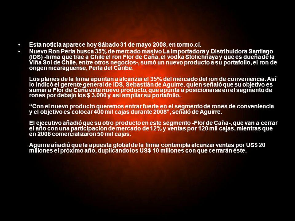 Esta noticia aparece hoy Sábado 31 de mayo 2008, en tormo.cl. Nuevo Ron Perla busca 35% de mercado masivo La Importadora y Distribuidora Santiago (IDS