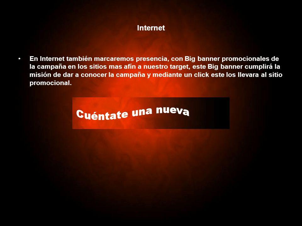 Internet En Internet también marcaremos presencia, con Big banner promocionales de la campaña en los sitios mas afín a nuestro target, este Big banner