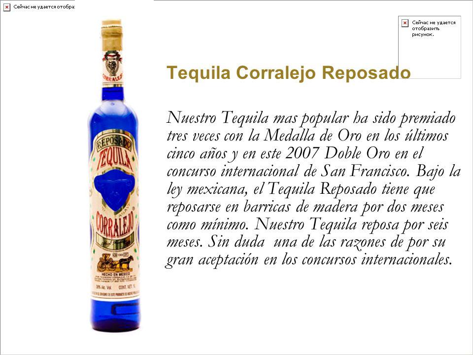 Tequila Corralejo Reposado Nuestro Tequila mas popular ha sido premiado tres veces con la Medalla de Oro en los últimos cinco años y en este 2007 Dobl