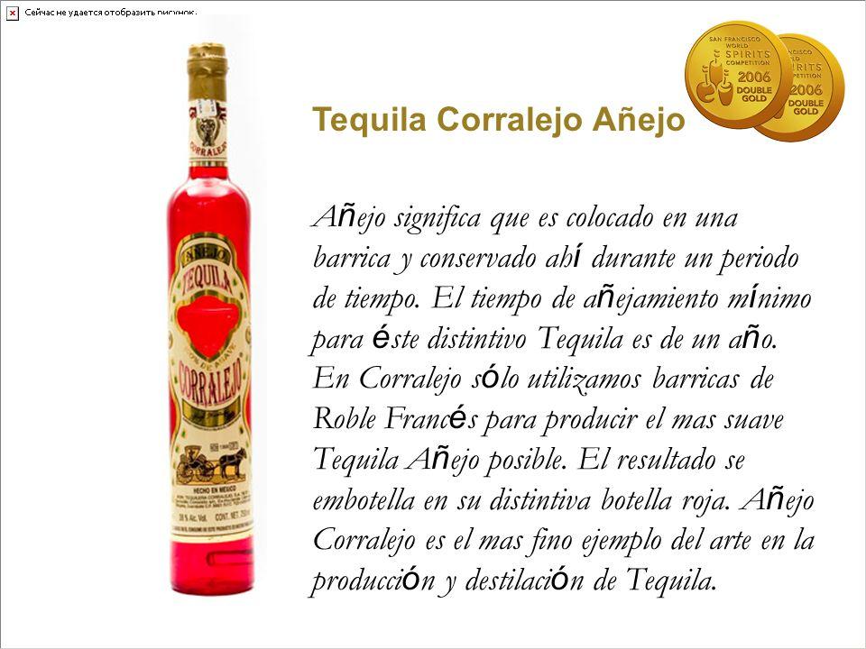 Tequila Corralejo Añejo A ñ ejo significa que es colocado en una barrica y conservado ah í durante un periodo de tiempo. El tiempo de a ñ ejamiento m