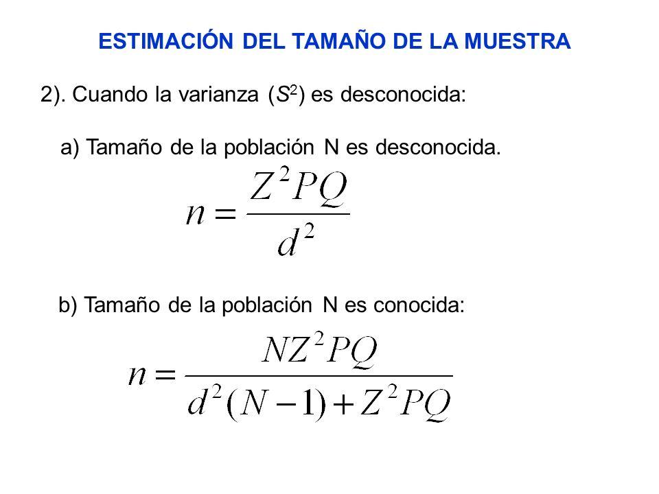 ESTIMACIÓN DEL TAMAÑO DE LA MUESTRA 2). Cuando la varianza (S 2 ) es desconocida: a) Tamaño de la población N es desconocida. b) Tamaño de la població