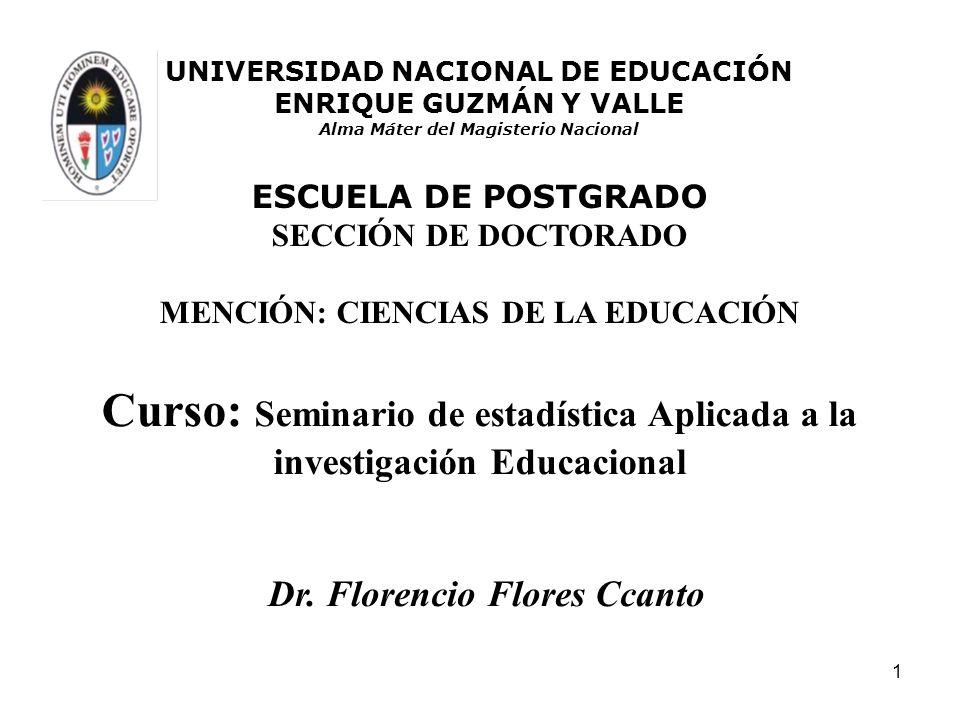 1 Curso: Seminario de estadística Aplicada a la investigación Educacional UNIVERSIDAD NACIONAL DE EDUCACIÓN ENRIQUE GUZMÁN Y VALLE Alma Máter del Magi