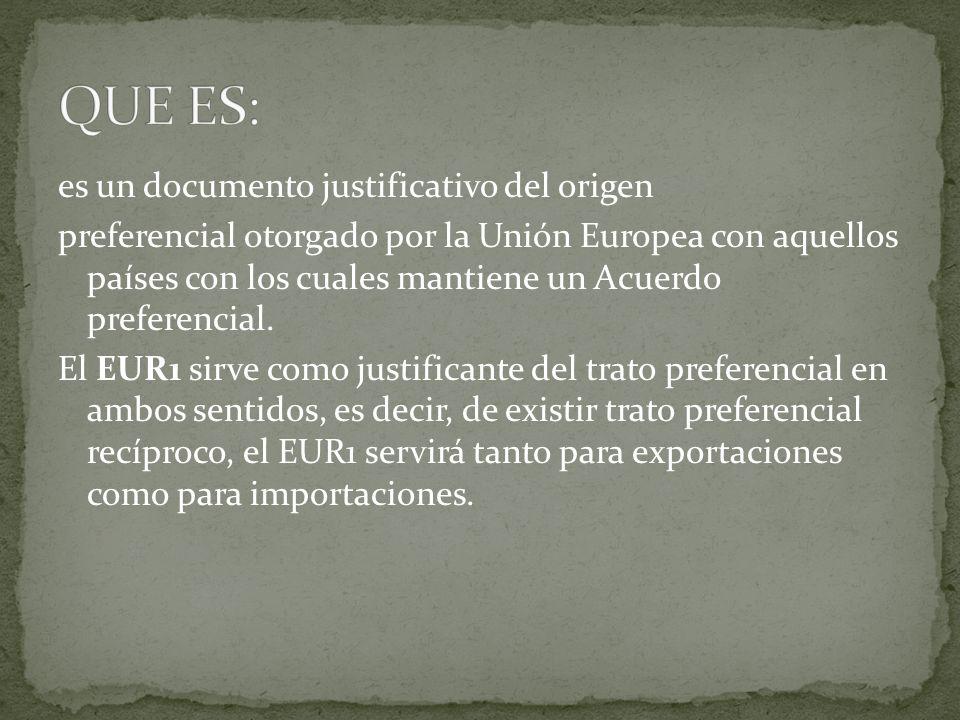 es un documento justificativo del origen preferencial otorgado por la Unión Europea con aquellos países con los cuales mantiene un Acuerdo preferencia