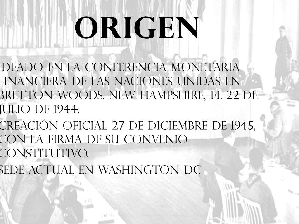ORIGEN Ideado en la Conferencia monetaria financiera de las Naciones Unidas en Bretton Woods, New Hampshire, el 22 de julio de 1944. Creación oficial