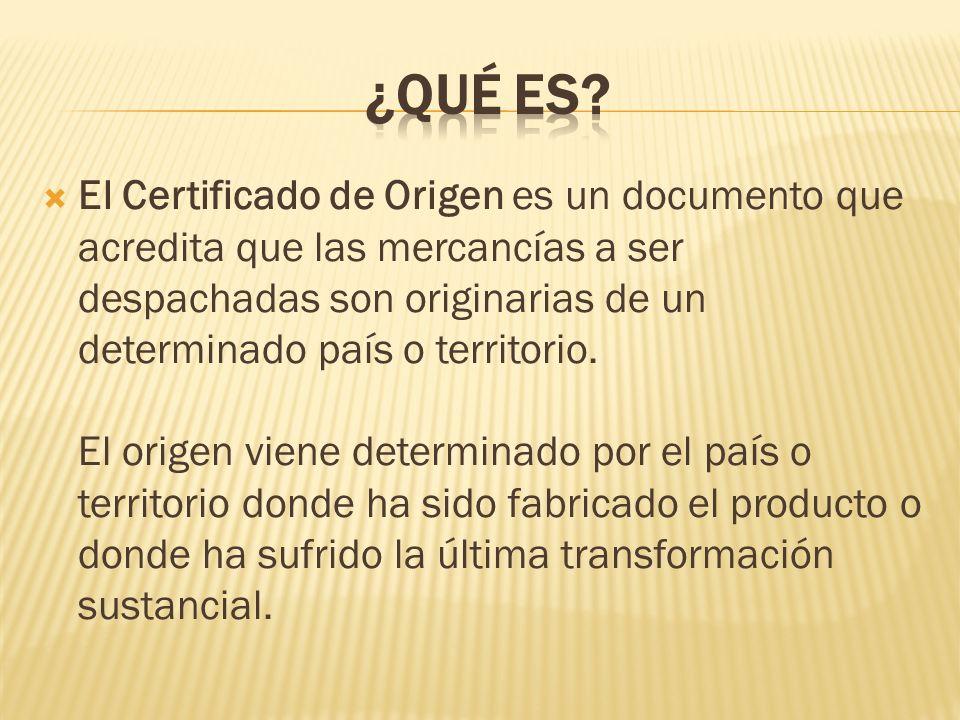 El Certificado de Origen es un documento que acredita que las mercancías a ser despachadas son originarias de un determinado país o territorio.