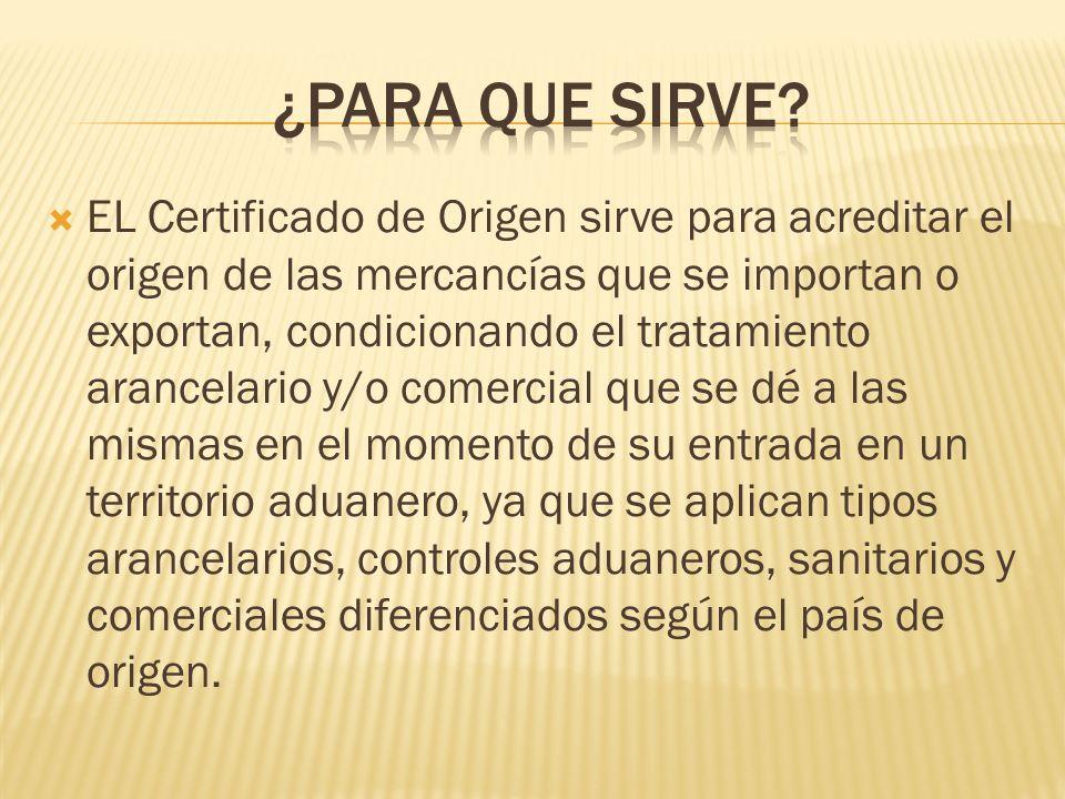 EL Certificado de Origen sirve para acreditar el origen de las mercancías que se importan o exportan, condicionando el tratamiento arancelario y/o com