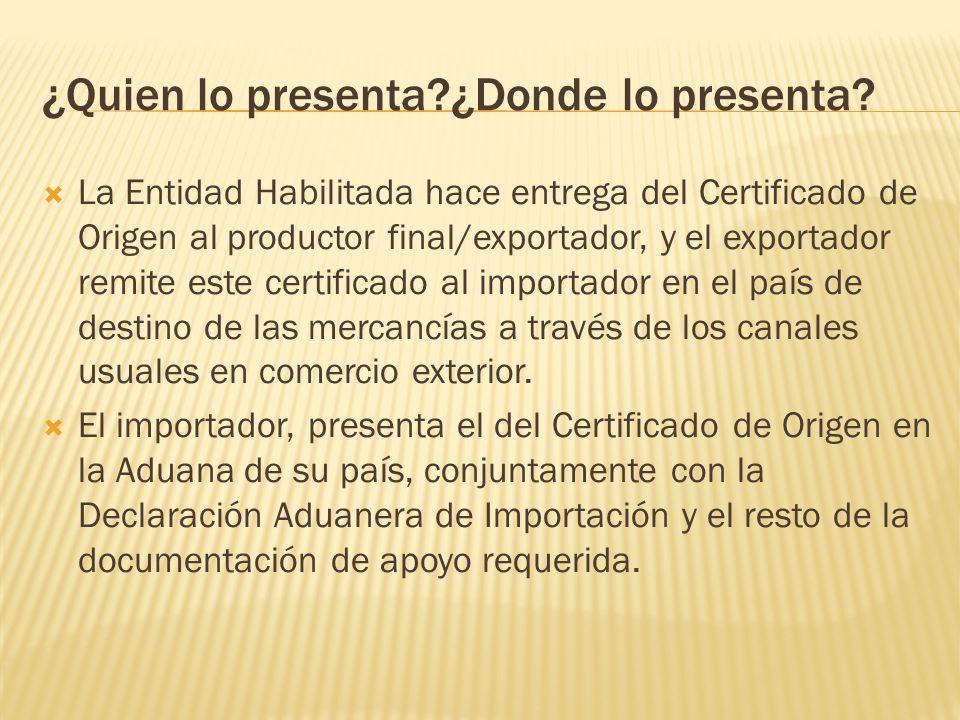 La Entidad Habilitada hace entrega del Certificado de Origen al productor final/exportador, y el exportador remite este certificado al importador en e