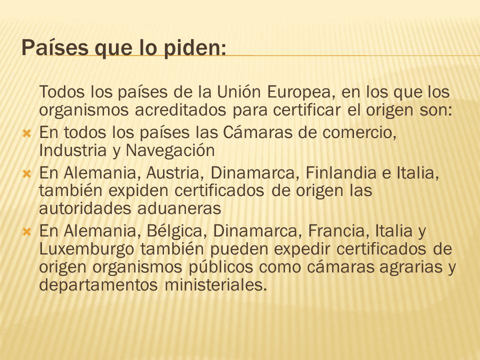 Países que lo piden: Todos los países de la Unión Europea, en los que los organismos acreditados para certificar el origen son: En todos los países la