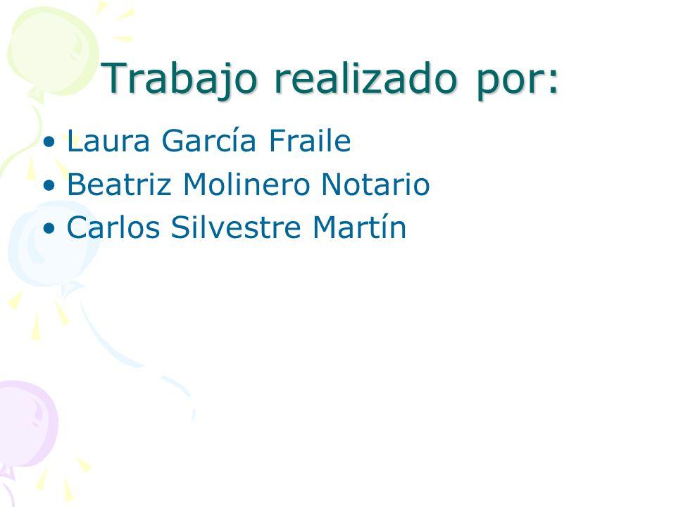 Trabajo realizado por: Laura García Fraile Beatriz Molinero Notario Carlos Silvestre Martín