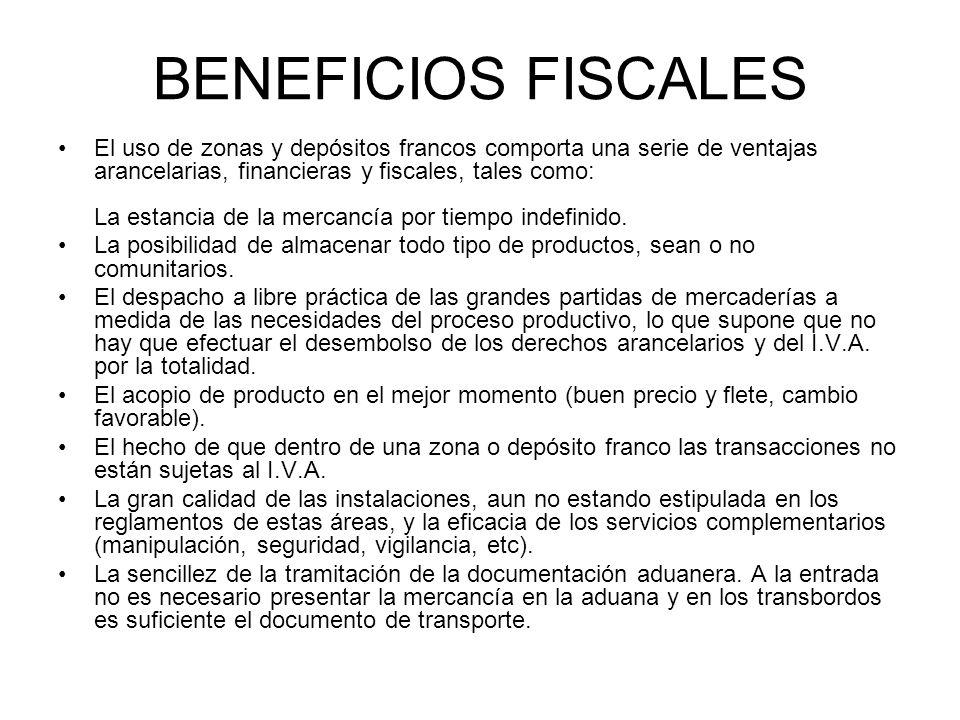 BENEFICIOS FISCALES El uso de zonas y depósitos francos comporta una serie de ventajas arancelarias, financieras y fiscales, tales como: La estancia d