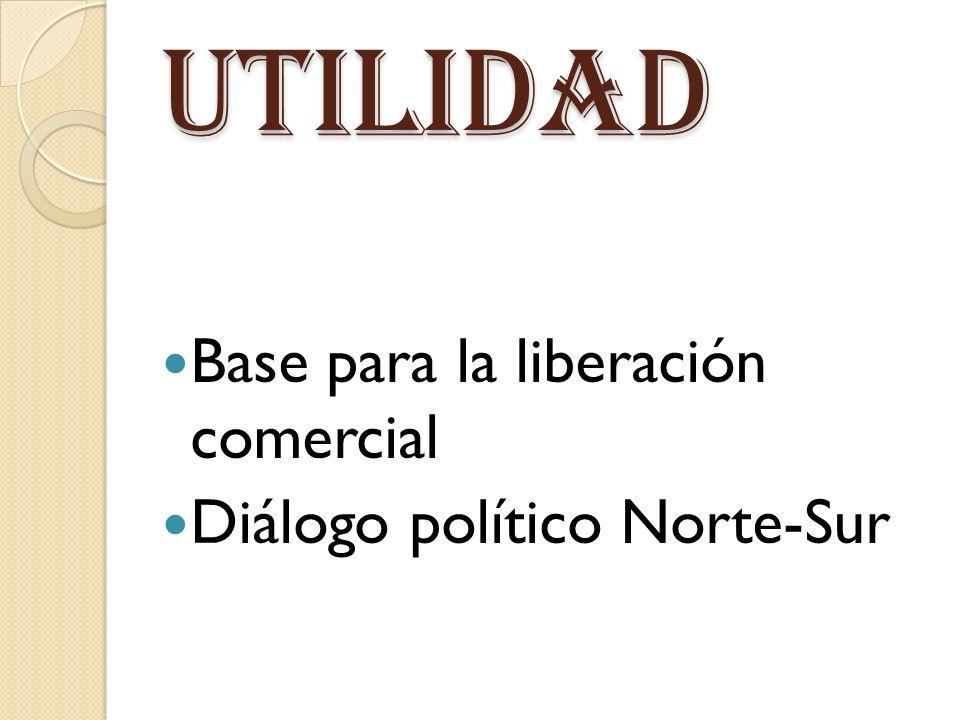 utilidad Base para la liberación comercial Diálogo político Norte-Sur