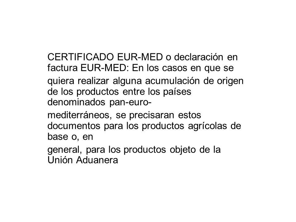 CERTIFICADO EUR-MED o declaración en factura EUR-MED: En los casos en que se quiera realizar alguna acumulación de origen de los productos entre los p