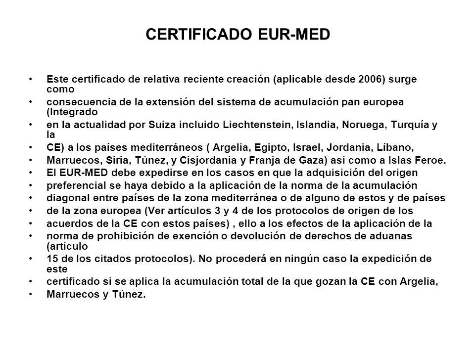 CERTIFICADO EUR-MED Este certificado de relativa reciente creación (aplicable desde 2006) surge como consecuencia de la extensión del sistema de acumu