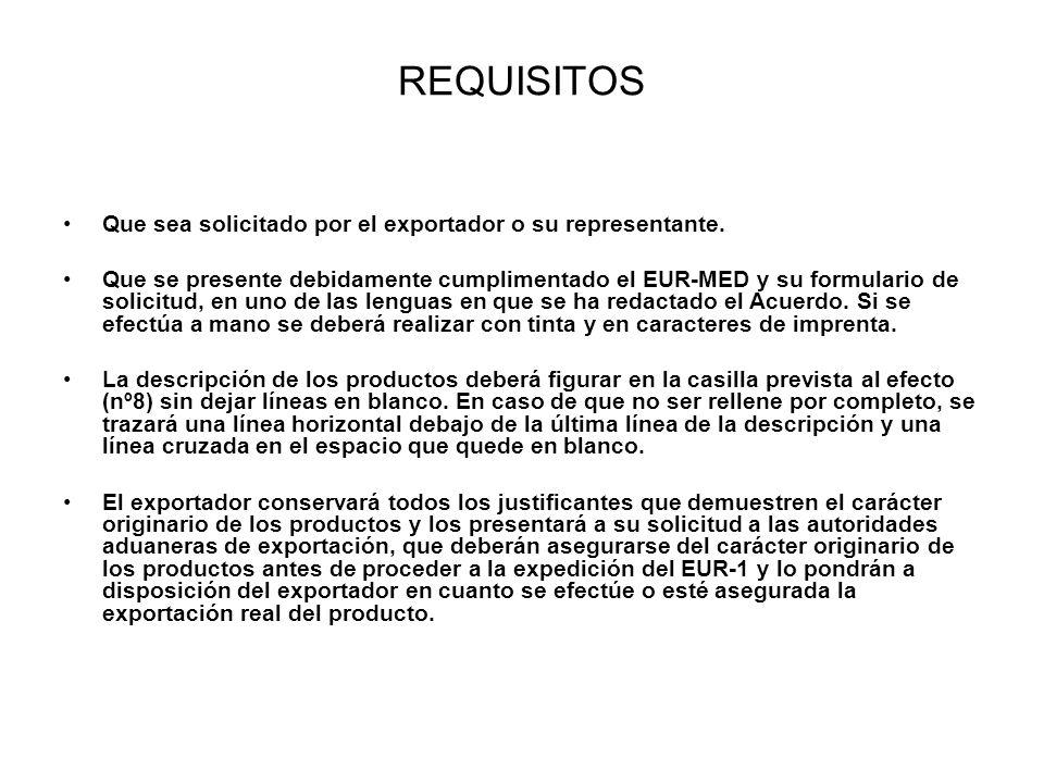 REQUISITOS Que sea solicitado por el exportador o su representante. Que se presente debidamente cumplimentado el EUR-MED y su formulario de solicitud,
