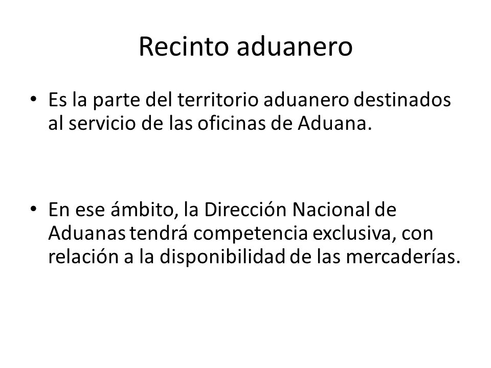 Recinto aduanero Es la parte del territorio aduanero destinados al servicio de las oficinas de Aduana. En ese ámbito, la Dirección Nacional de Aduanas