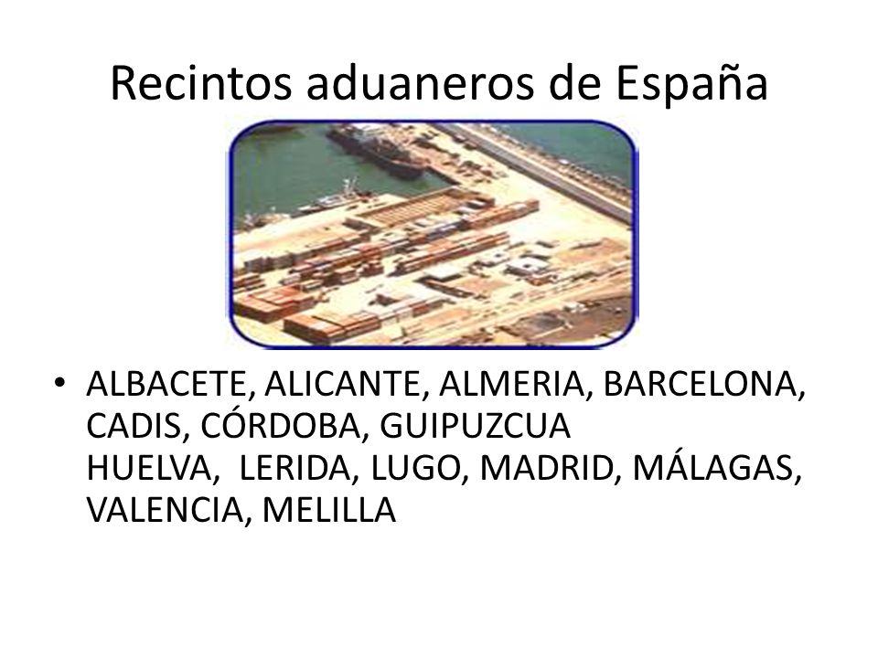 Recintos aduaneros de España ALBACETE, ALICANTE, ALMERIA, BARCELONA, CADIS, CÓRDOBA, GUIPUZCUA HUELVA, LERIDA, LUGO, MADRID, MÁLAGAS, VALENCIA, MELILL