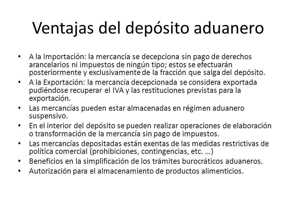 Ventajas del depósito aduanero A la Importación: la mercancía se decepciona sin pago de derechos arancelarios ni impuestos de ningún tipo; estos se ef