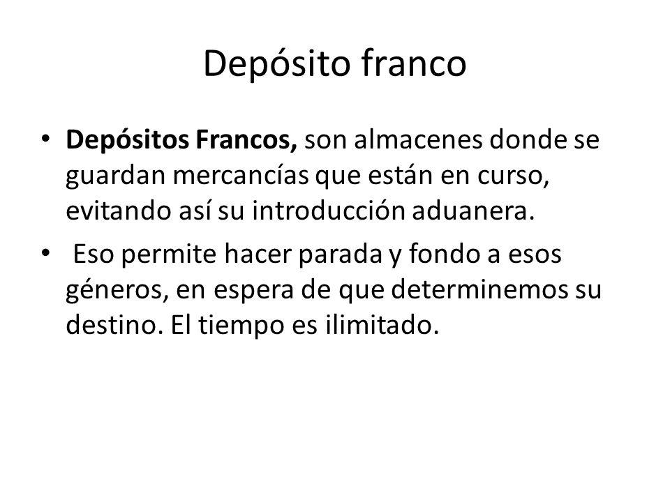 Depósito franco Depósitos Francos, son almacenes donde se guardan mercancías que están en curso, evitando así su introducción aduanera. Eso permite ha