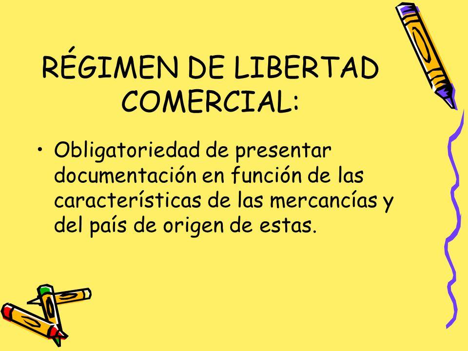 RÉGIMEN DE LIBERTAD COMERCIAL: Obligatoriedad de presentar documentación en función de las características de las mercancías y del país de origen de estas.