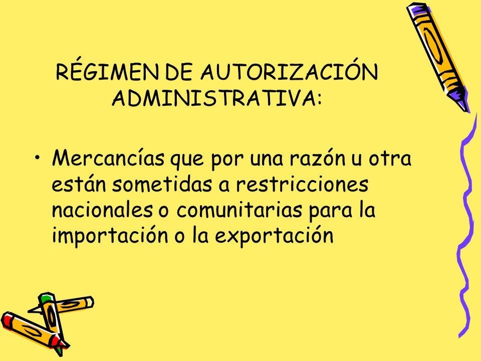 RÉGIMEN DE AUTORIZACIÓN ADMINISTRATIVA: Mercancías que por una razón u otra están sometidas a restricciones nacionales o comunitarias para la importación o la exportación