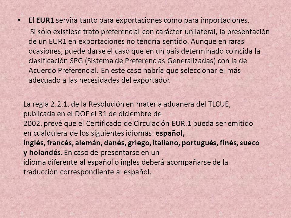 El EUR1 servirá tanto para exportaciones como para importaciones. Si sólo existiese trato preferencial con carácter unilateral, la presentación de un