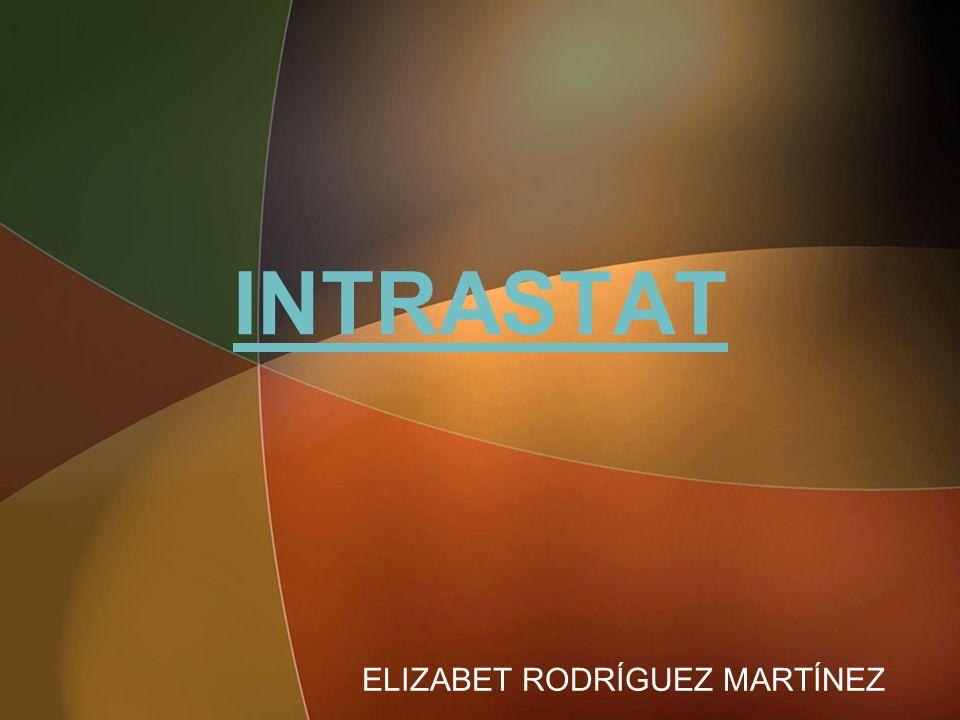 INTRASTAT ELIZABET RODRÍGUEZ MARTÍNEZ