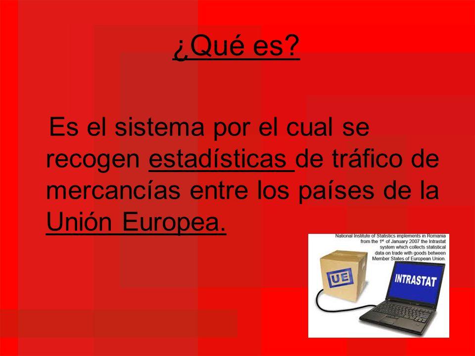 ¿Qué es? Es el sistema por el cual se recogen estadísticas de tráfico de mercancías entre los países de la Unión Europea.