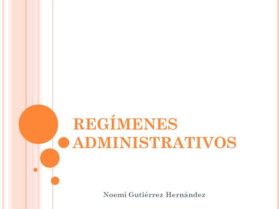 REGÍMENES ADMINISTRATIVOS Noemí Gutiérrez Hernández