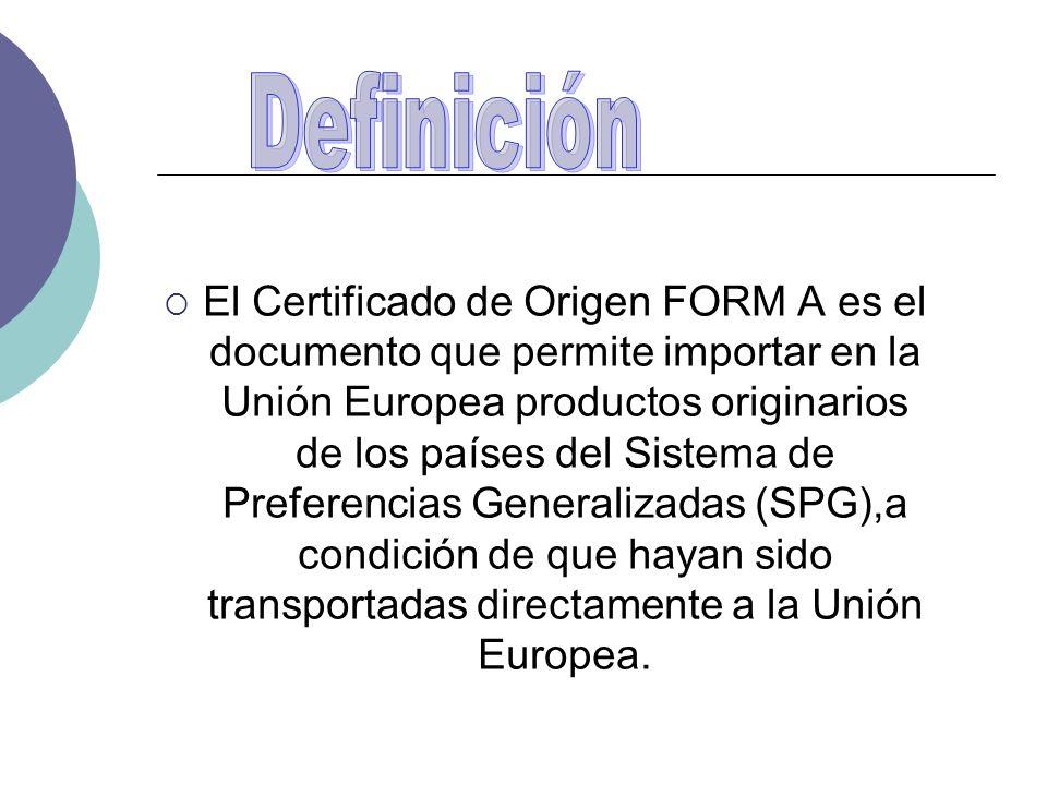 El Certificado de Origen FORM A es el documento que permite importar en la Unión Europea productos originarios de los países del Sistema de Preferenci