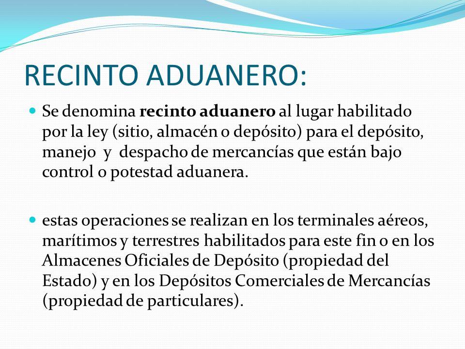 RECINTO ADUANERO: Se denomina recinto aduanero al lugar habilitado por la ley (sitio, almacén o depósito) para el depósito, manejo y despacho de merca